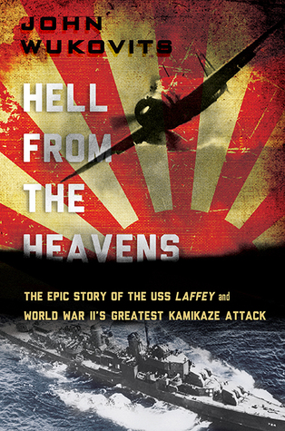 The Epic Story of the USS Laffey and World War II's Greatest Kamikaze Attack  - John F. Wukovits