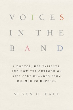 Voices in the Band: A Doctor, Her Patients, and How the Outlook on AIDS Care Changed from Doomed to Hopeful