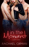 In The Moment Part One (Moments #1)