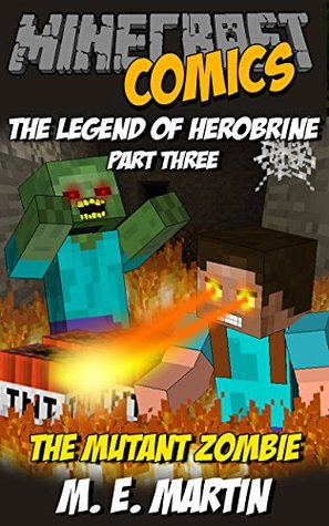 Minecraft: The Legend of Herobrine: The Mutant Zombie (Minecraft Herobrine Comics Book 3)