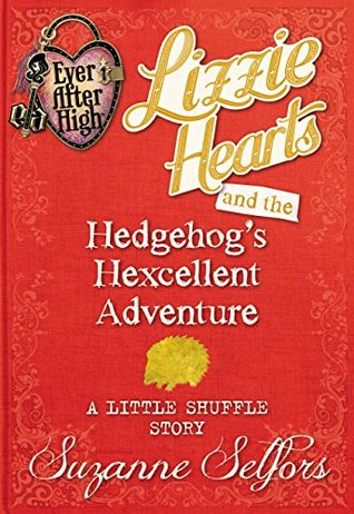 Lizzie Hearts and the Hedgehog's Hexcellent Adventure: A Little Shuffle Story (Ever After High: A School Story #0.2)