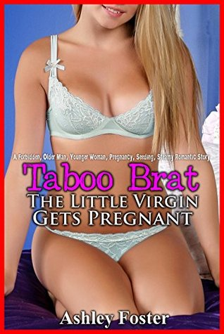 TABOO BRAT: The Little Virgin Gets Pregnant A Forbidden, Older Man, Younger Woman, Pregnancy, Seeding, Steamy Romantic Story