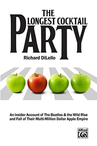 The Longest Cocktail Party: An Insider Account of The Beatles & the Wild Rise and Fall of Their Multi-Million Dollar Apple Empire