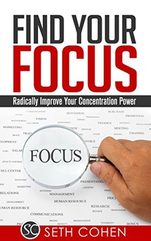Find Your Focus: Radically Improve Your Concentration Power