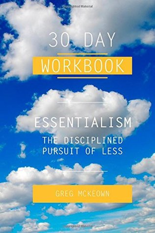 Essentialism: The Disciplined Pursuit of Less by Greg McKeown - 30 Day Workbook