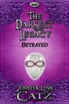 The Darkest Legacy (Betrayed, #2)