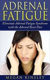 Adrenal Fatigue: Eliminate Adrenal Fatigue Syndrome- Gain Energy, Health and Vitality in Your Life without Adrenal Fatigue