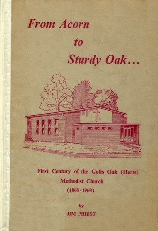 From Acorn to Sturdy Oak: The first century of the Goffs Oak (Herts) Methodist Church (1868-1968)