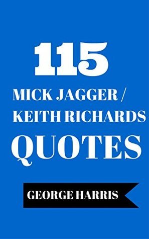 115 Mick Jagger / Keith Richards Quotes - Thoughtful And Funny Quotes By And About Mick Jagger And Keith Richards Of The Rolling Stones