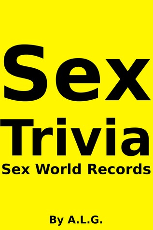 Sex Trivia: Sex World Records by A.L.G.