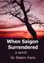 When Saigon Surrendered: A ...
