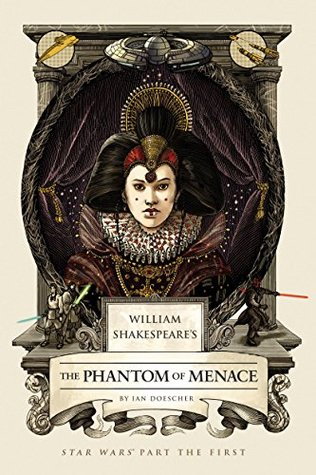 william-shakespeare-s-the-phantom-of-menace-star-wars-part-the-first