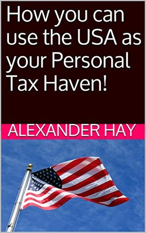 How you can use the USA as your Personal Tax Haven!