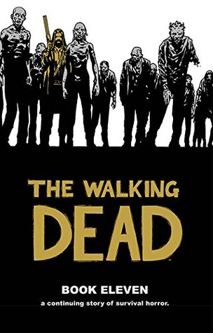 The Walking Dead, Book Eleven by Robert Kirkman
