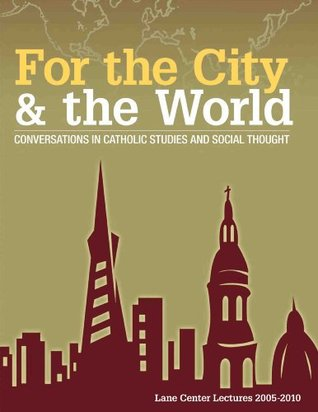 For the City & the World: Conversations in Catholic Studies and Social Thought