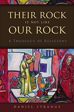 Their rock is not like our rock: a theology of religions par Daniel Strange