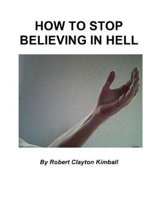 How to Stop Believing in Hell: a Schizophrenic's Religious Experience: Intellectual Honesty and Hallucinations - A Memoir