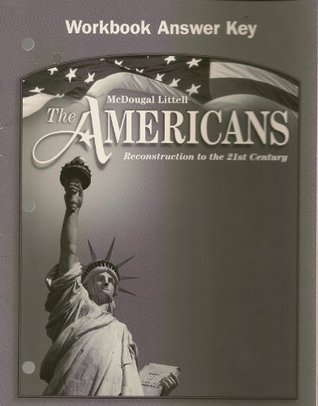 The Americans: Workbook Answer Key Grades 9-12 Reconstruction to the 21st Century