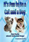 It's Fun to Be a Cat and a Dog: Fun Facts about Cats and Dogs (Animal Books for Children Book 1)