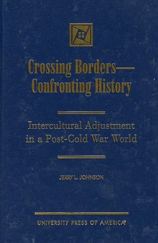 Crossing Borders--Confronting History: Intercultural Adjustment in a Post-Cold War World