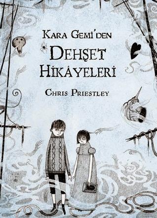 Kara gemi'den dehşet hikayeleri by Chris Priestley