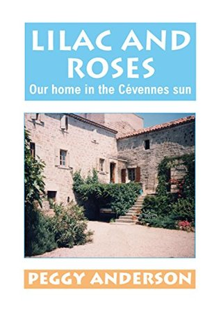 Lilac and Roses: Our home in the Cévennes sun (La Clède Chronicles Book 1)