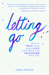 LETTING GO: How You Can Hea...
