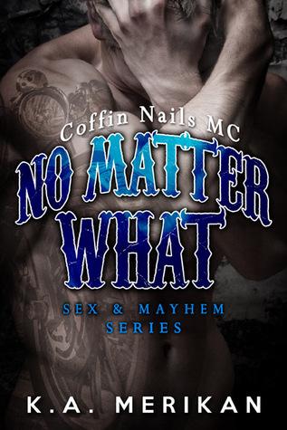 No Matter What: Coffin Nails MC (Sex & Mayhem, #4)