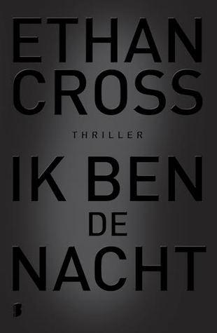 Ik Ben de Nacht by Ethan Cross