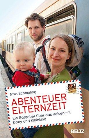 Abenteuer Elternzeit: Ein Ratgeber über das Reisen mit Baby und Kleinkind
