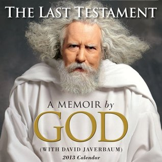 Ebook The Last Testament Calendar: A Memoir by God by David Javerbaum DOC!