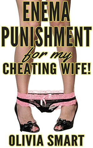 Enema Punishment For My Cheating Wife!