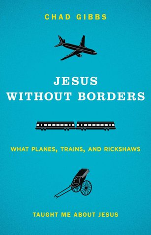Jesus without Borders: What Planes, Trains, and Rickshaws Taught Me about Jesus