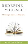 Redefine Yourself: The Simple Guide to Happiness