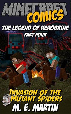 Minecraft: The Legend of Herobrine: Invasion of the Mutant Spiders (Minecraft Herobrine Comics Book 4)