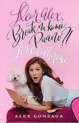 Dear Alex, Break Na Kami. Paano?! Love, Catherine