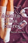 Ascolta il tuo cuore by Sarah Dessen