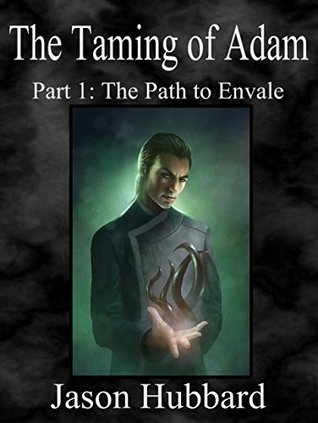 The Taming of Adam: Part 1: The Path to Envale