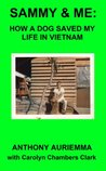 SAMMY AND ME: HOW A DOG SAVE MY LIFE IN VIETNAM