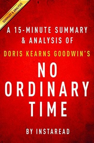 No Ordinary Time by Doris Kearns Goodwin - A 15-minute Summary & Analysis: Franklin and Eleanor Roosevelt; The Home Front in World War II