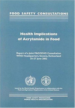 Health Implications of Acrylamide in Food: Report of a Joint FAO/WHO Consultation, Who Headquarters, Geneva, Switzerland, 25-27 June 2002