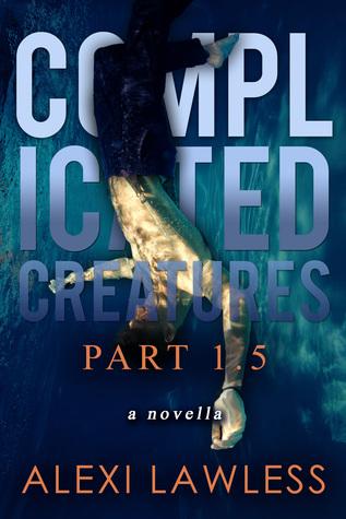 Complicated Creatures 1.5, A Companion Novella