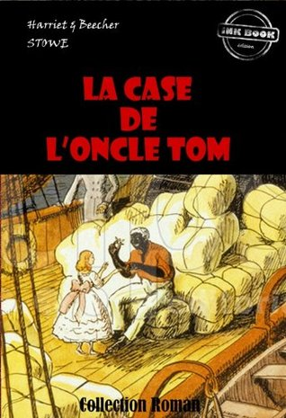 la case de l 39 oncle tom by harriet beecher stowe. Black Bedroom Furniture Sets. Home Design Ideas