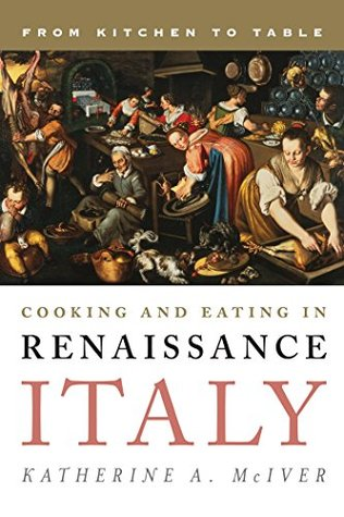 Cooking and Eating in Renaissance Italy: From Kitchen to Table (Rowman & Littlefield Studies in Food and Gastronomy)