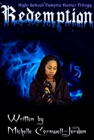 Redemption (nightschool vampire hunter trilogy book 3) by Michelle Cornwell-Jordan