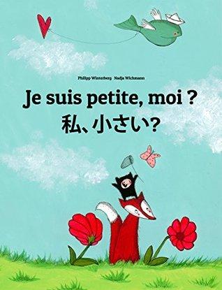 Je suis petite, moi ? わたし、ちいさい?: Un livre d'images pour les enfants