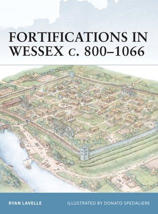 Fortifications in Wessex c. 800-1066: The Defences of Alfred the Great Against the Vikings (Fortress Book 14)