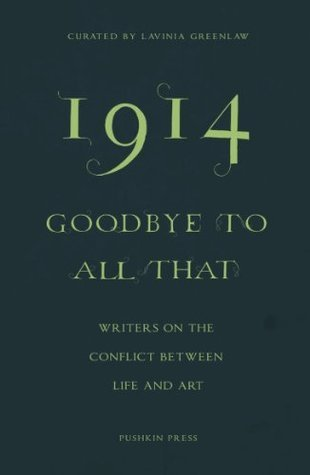 1914-Goodbye to All That: Writers on the Conflict Between Life and Art