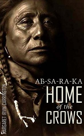 AB-SA-RA-KA: Home of the Crows (an Officer's Wife on the Plains-Annotated)