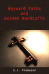 Wayward Paths and Golden Handcuffs
